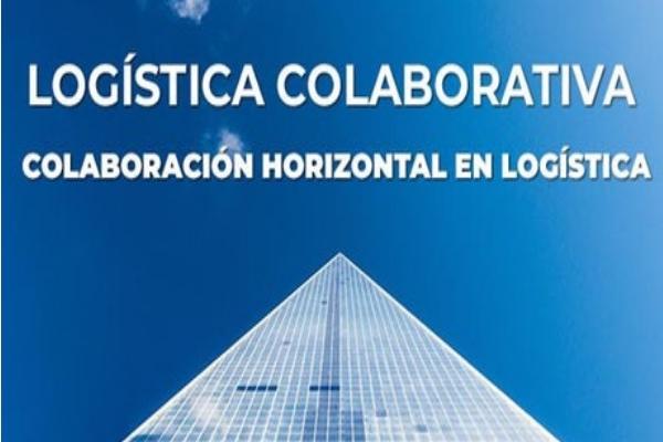 """""""Logística Colaborativa. Colaboración Horizontal en la Logística"""""""